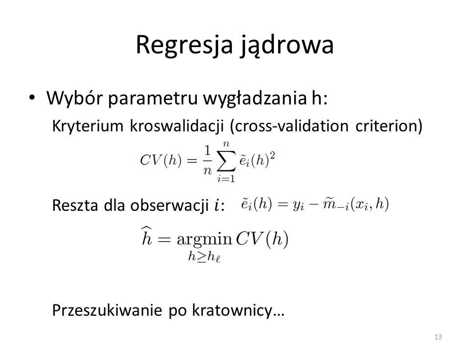 Regresja jądrowa Wybór parametru wygładzania h: