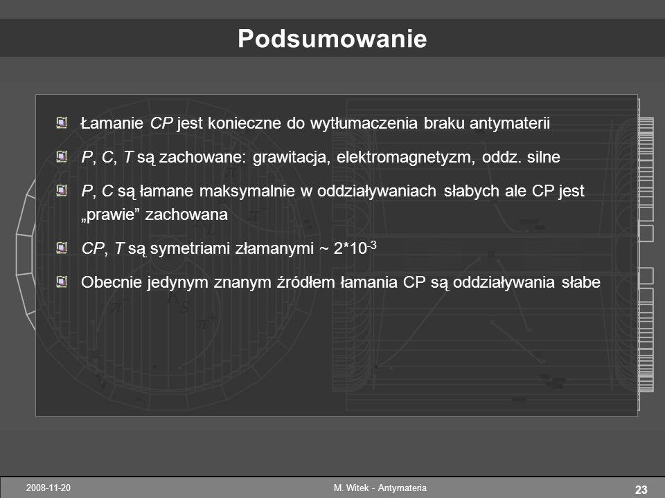 Podsumowanie Łamanie CP jest konieczne do wytłumaczenia braku antymaterii. P, C, T są zachowane: grawitacja, elektromagnetyzm, oddz. silne.