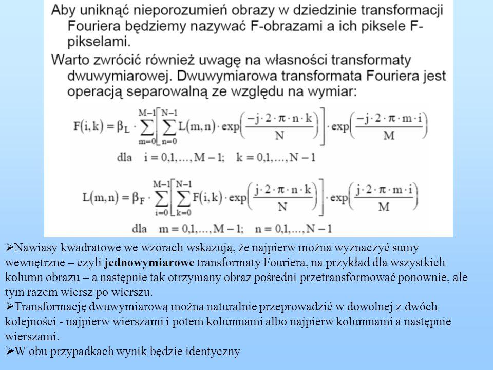 Nawiasy kwadratowe we wzorach wskazują, że najpierw można wyznaczyć sumy wewnętrzne – czyli jednowymiarowe transformaty Fouriera, na przykład dla wszystkich kolumn obrazu – a następnie tak otrzymany obraz pośredni przetransformować ponownie, ale tym razem wiersz po wierszu.