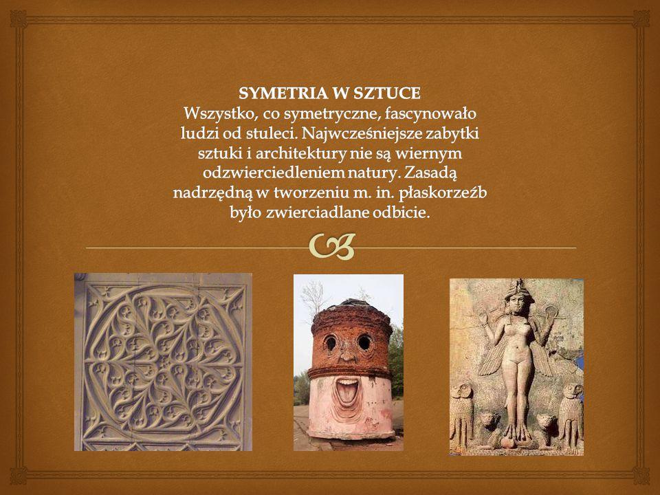 SYMETRIA W SZTUCE Wszystko, co symetryczne, fascynowało ludzi od stuleci.