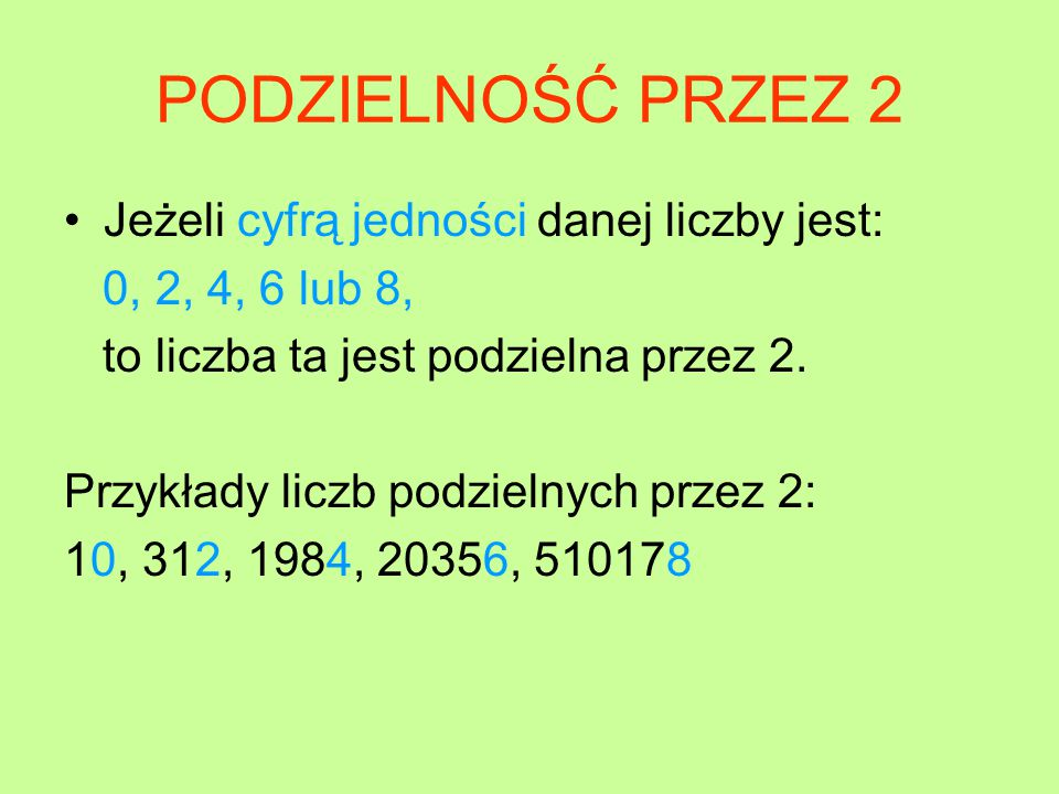 PODZIELNOŚĆ PRZEZ 2 Jeżeli cyfrą jedności danej liczby jest: