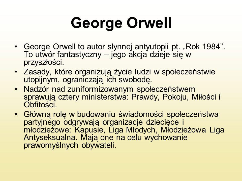 """George Orwell George Orwell to autor słynnej antyutopii pt. """"Rok 1984 . To utwór fantastyczny – jego akcja dzieje się w przyszłości."""