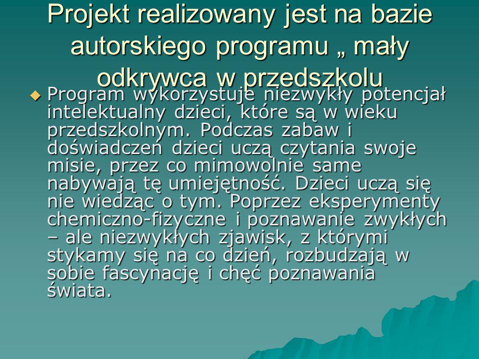 """Projekt realizowany jest na bazie autorskiego programu """" mały odkrywca w przedszkolu"""