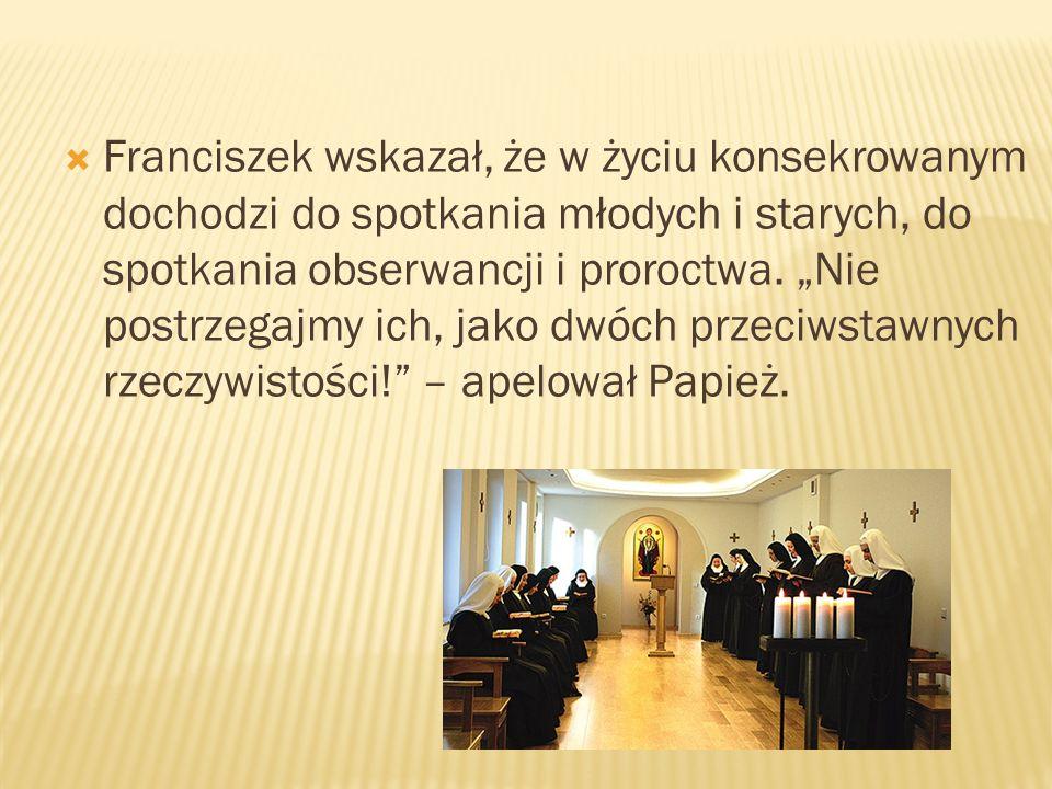 Franciszek wskazał, że w życiu konsekrowanym dochodzi do spotkania młodych i starych, do spotkania obserwancji i proroctwa.