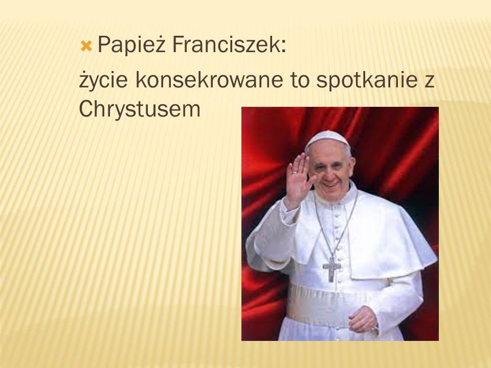 Papież Franciszek: życie konsekrowane to spotkanie z Chrystusem