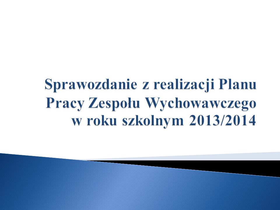 Sprawozdanie z realizacji Planu Pracy Zespołu Wychowawczego w roku szkolnym 2013/2014