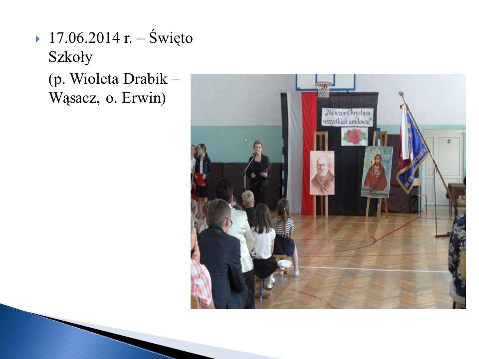 17.06.2014 r. – Święto Szkoły (p. Wioleta Drabik – Wąsacz, o. Erwin)
