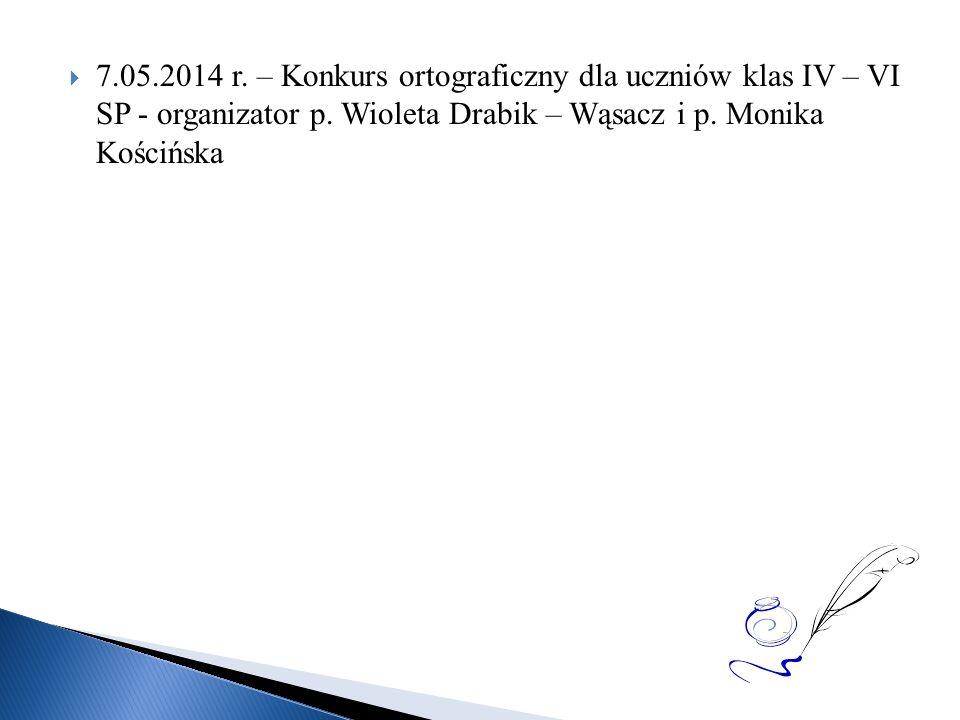 7.05.2014 r. – Konkurs ortograficzny dla uczniów klas IV – VI SP - organizator p.