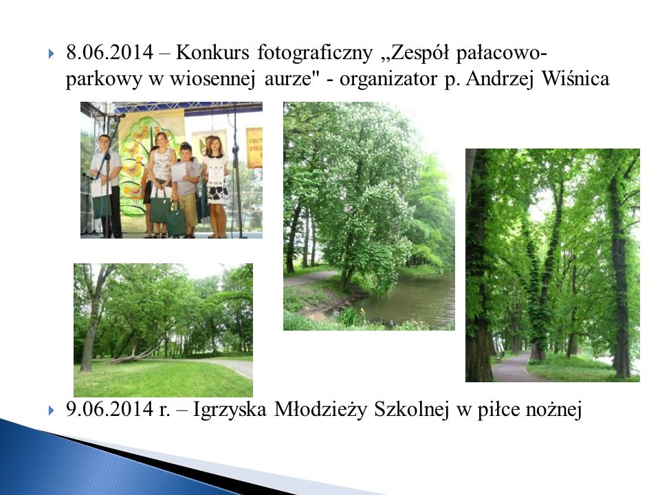 """8.06.2014 – Konkurs fotograficzny """"Zespół pałacowo- parkowy w wiosennej aurze - organizator p. Andrzej Wiśnica"""