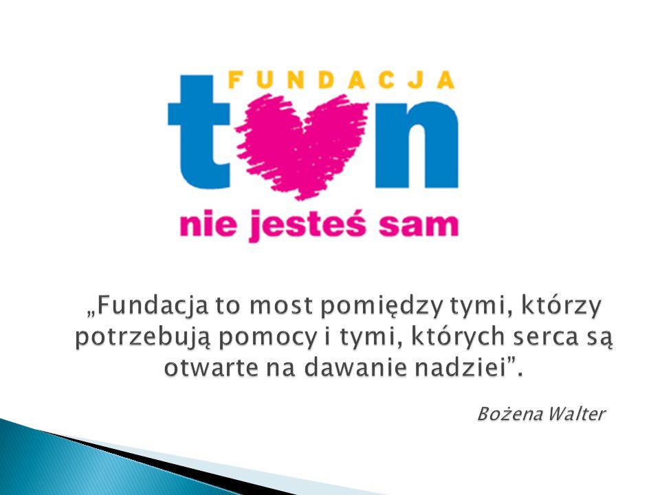 """""""Fundacja to most pomiędzy tymi, którzy potrzebują pomocy i tymi, których serca są otwarte na dawanie nadziei ."""