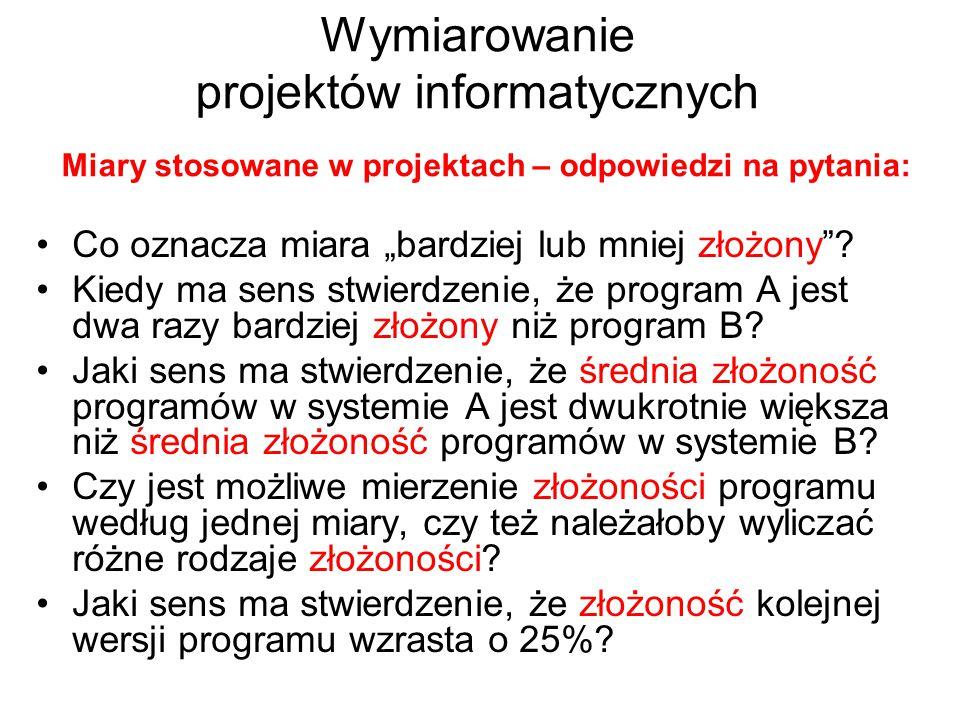Wymiarowanie projektów informatycznych Miary stosowane w projektach – odpowiedzi na pytania: