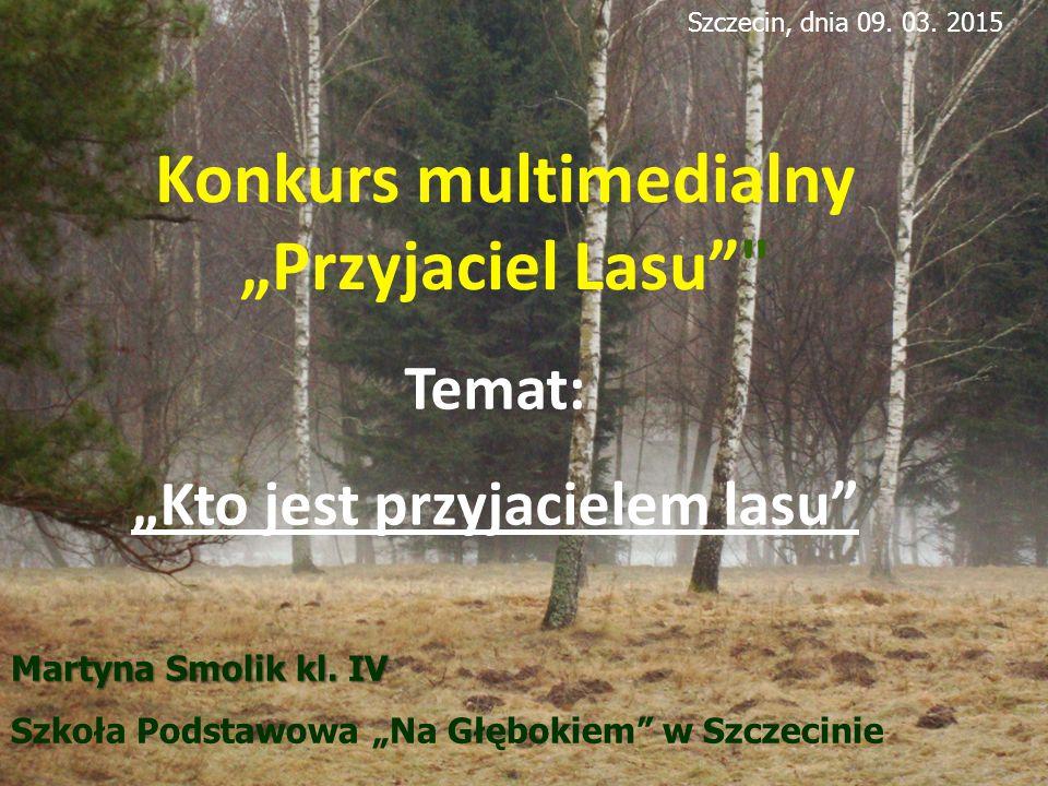 """Konkurs multimedialny """"Przyjaciel Lasu """"Kto jest przyjacielem lasu"""