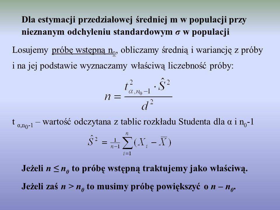 Dla estymacji przedziałowej średniej m w populacji przy nieznanym odchyleniu standardowym σ w populacji