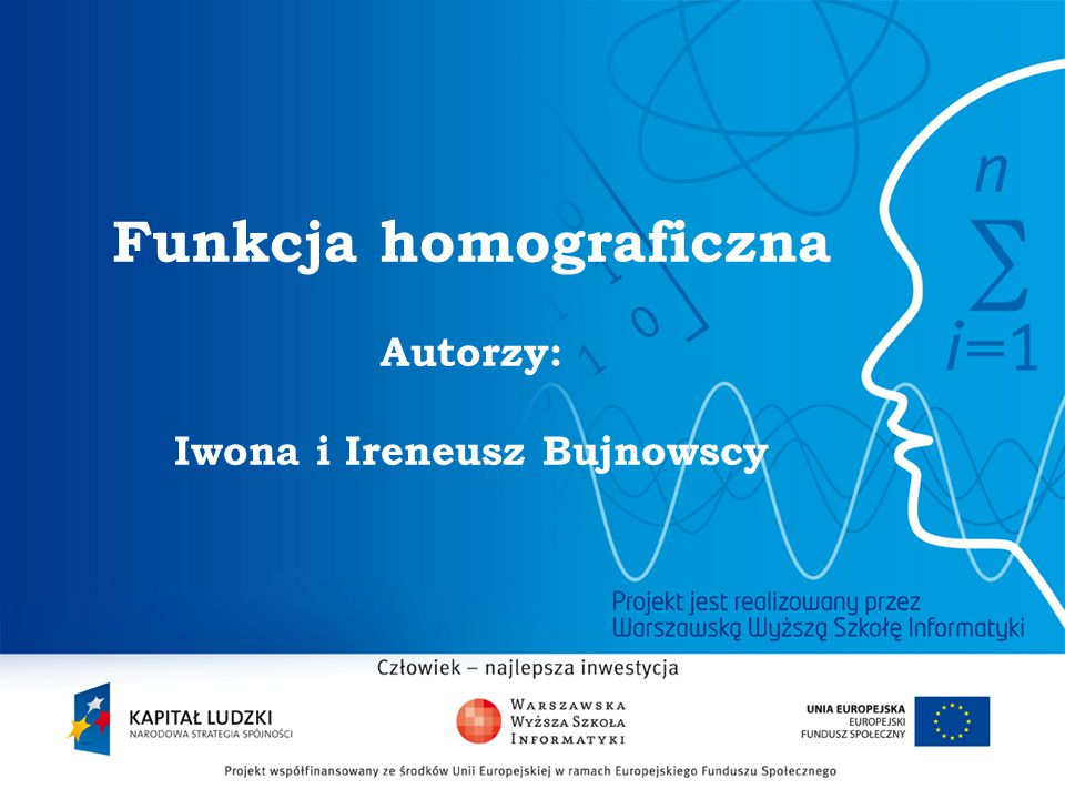 Funkcja homograficzna Autorzy: Iwona i Ireneusz Bujnowscy