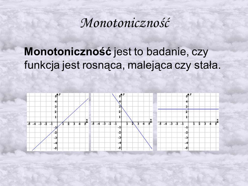 Monotoniczność Monotoniczność jest to badanie, czy funkcja jest rosnąca, malejąca czy stała.