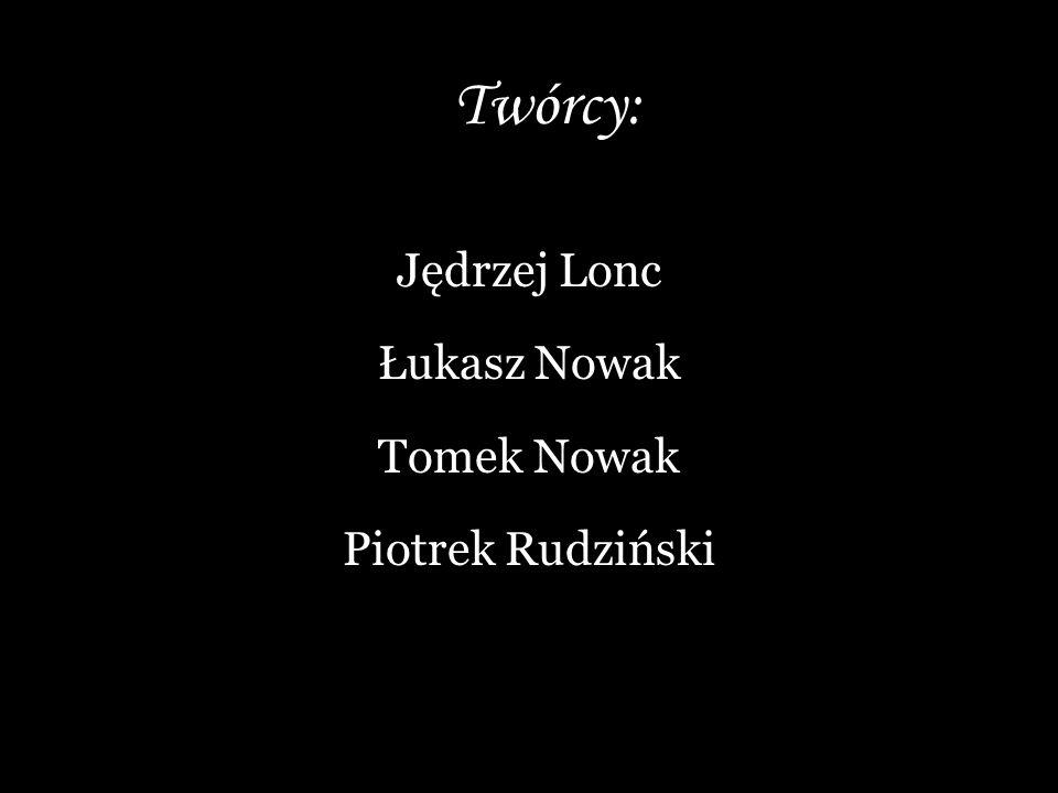Twórcy: Jędrzej Lonc Łukasz Nowak Tomek Nowak Piotrek Rudziński