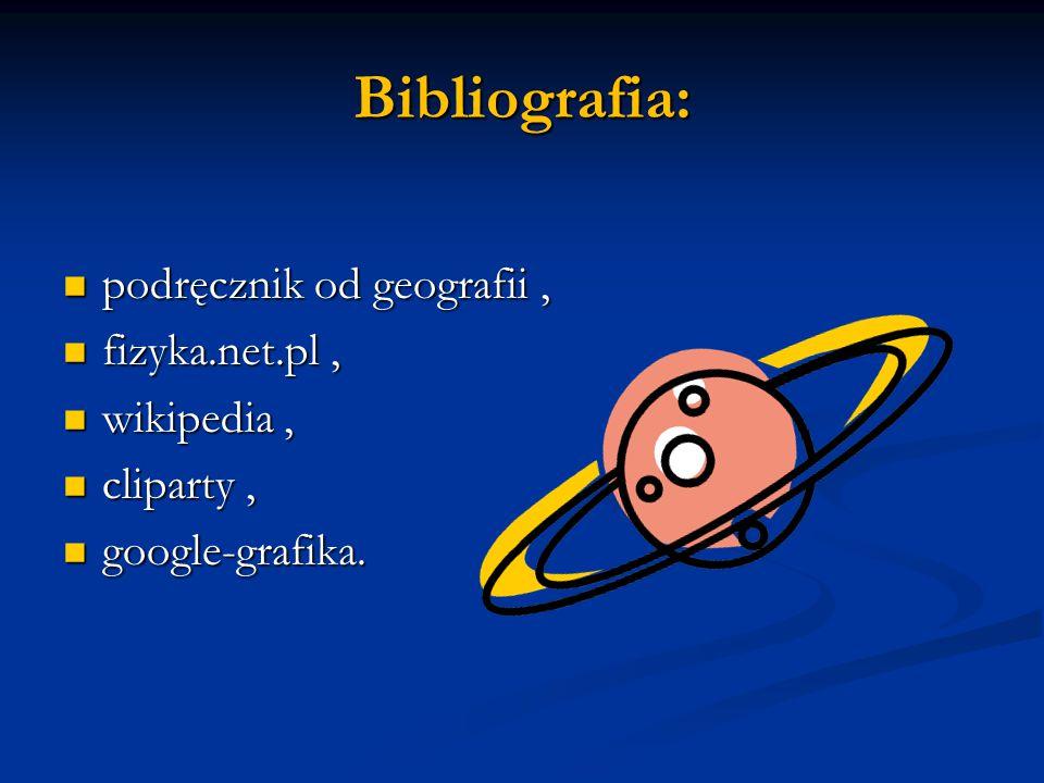 Bibliografia: podręcznik od geografii , fizyka.net.pl , wikipedia ,