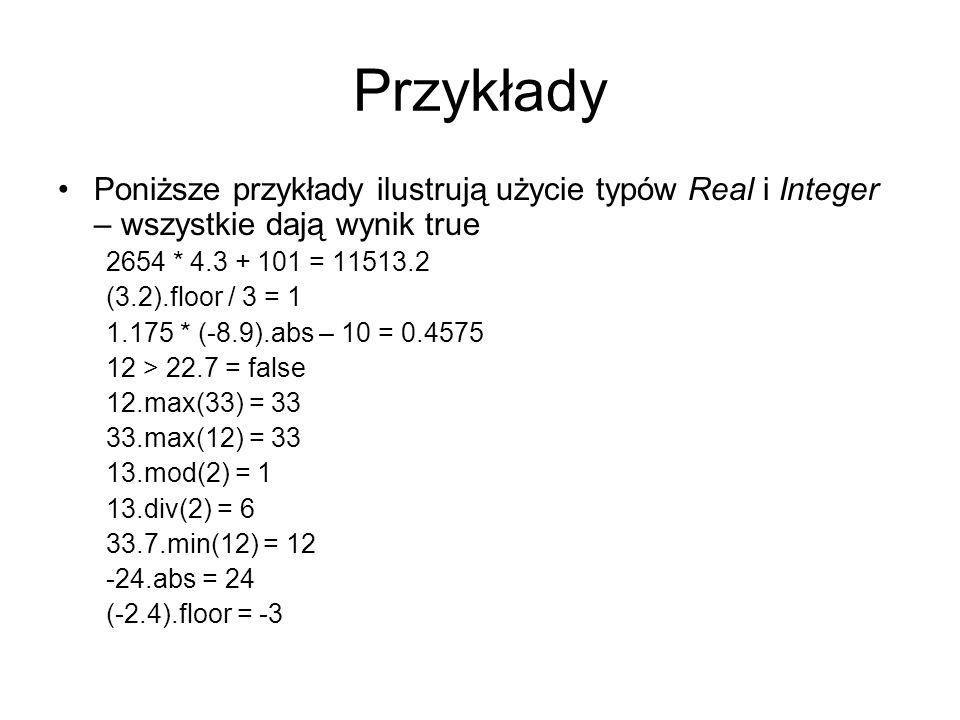 Przykłady Poniższe przykłady ilustrują użycie typów Real i Integer – wszystkie dają wynik true. 2654 * 4.3 + 101 = 11513.2.