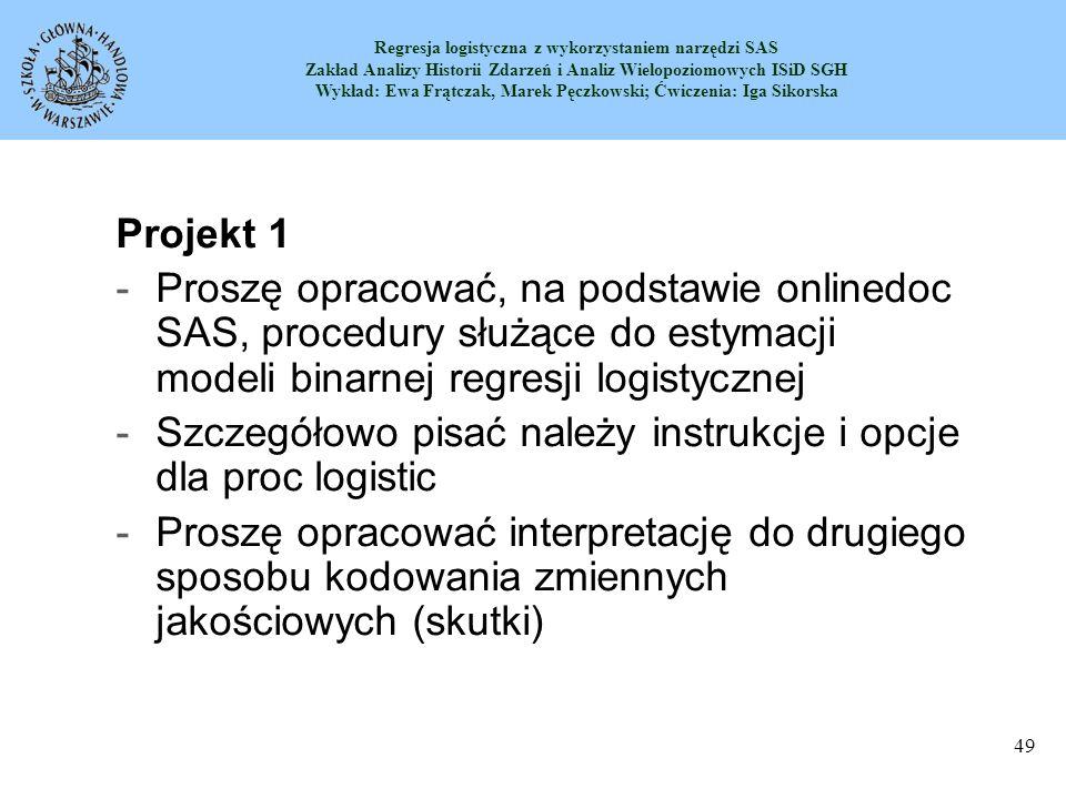 Projekt 1 Proszę opracować, na podstawie onlinedoc SAS, procedury służące do estymacji modeli binarnej regresji logistycznej.