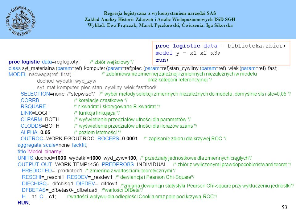 proc logistic data = biblioteka.zbior; model y = x1 x2 x3; run;