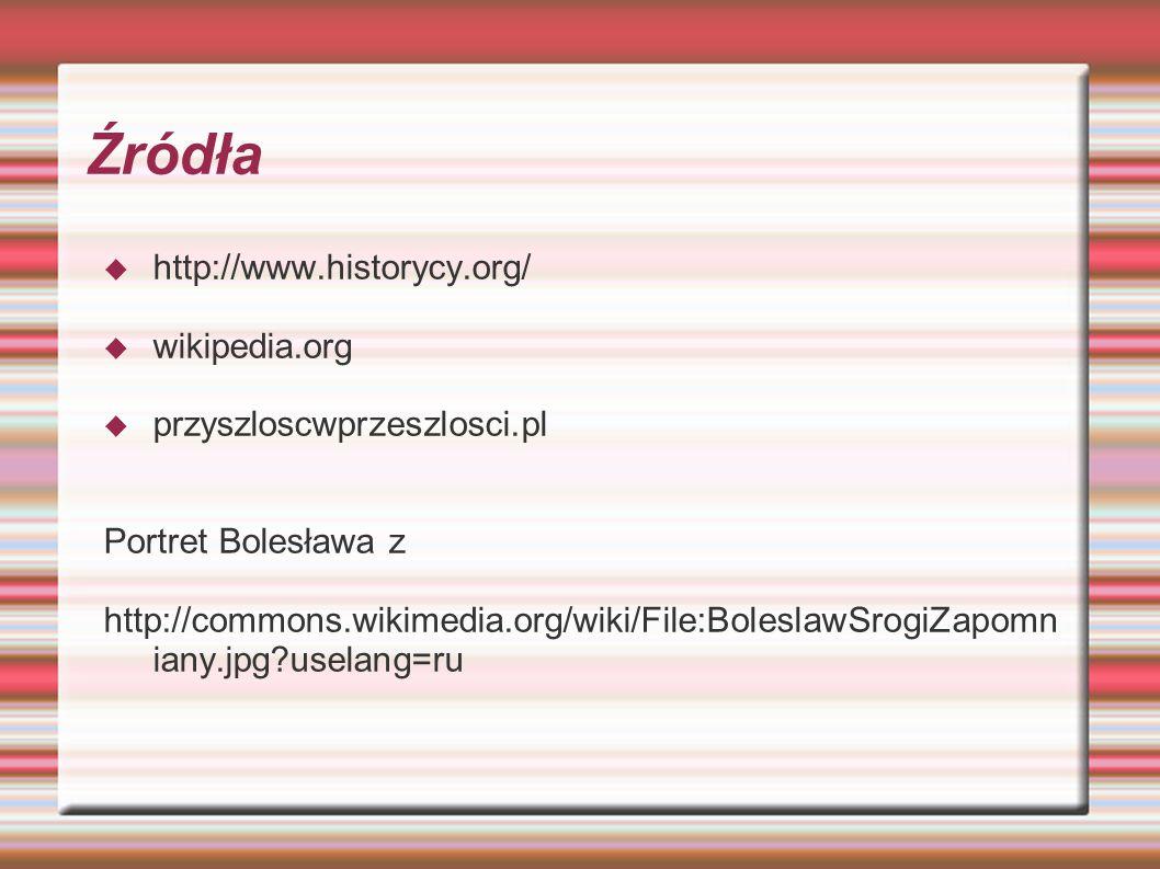 Źródła http://www.historycy.org/ wikipedia.org