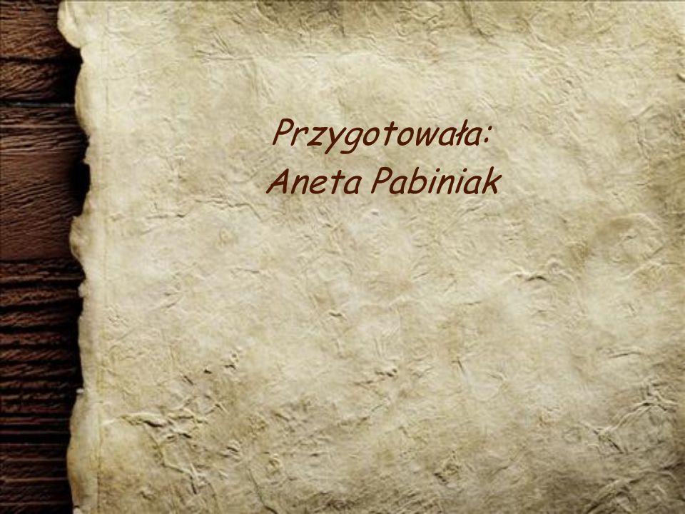 Przygotowała: Aneta Pabiniak