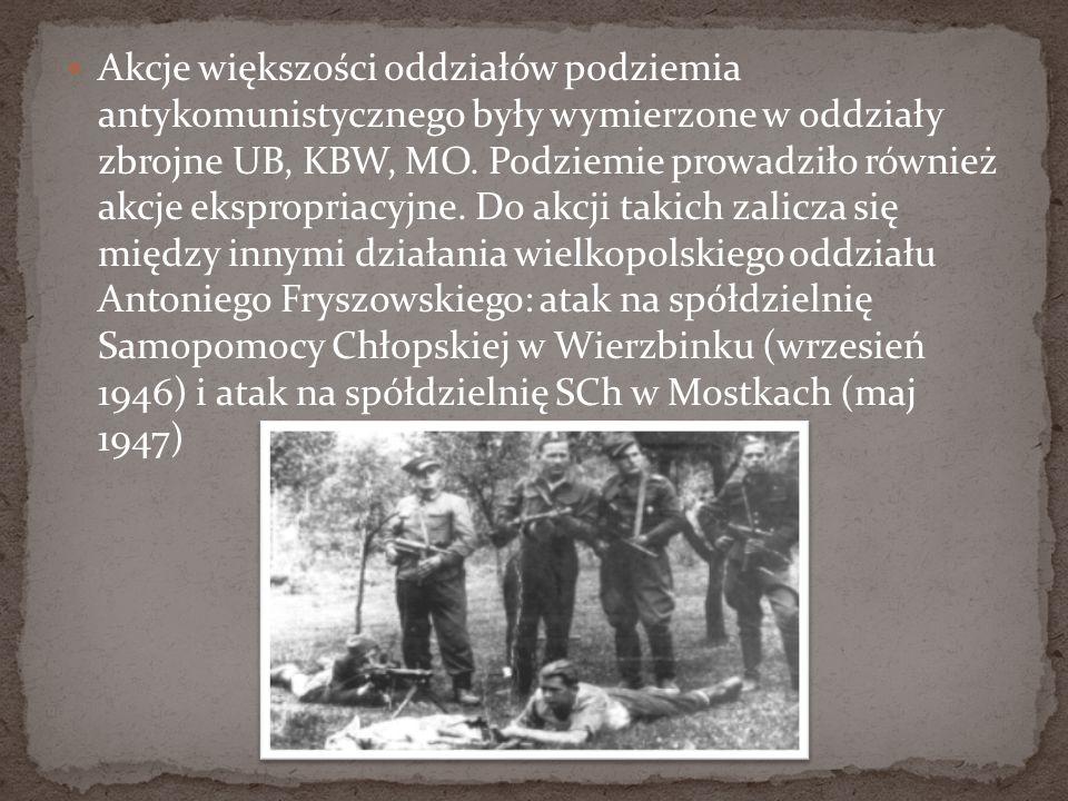 Akcje większości oddziałów podziemia antykomunistycznego były wymierzone w oddziały zbrojne UB, KBW, MO.