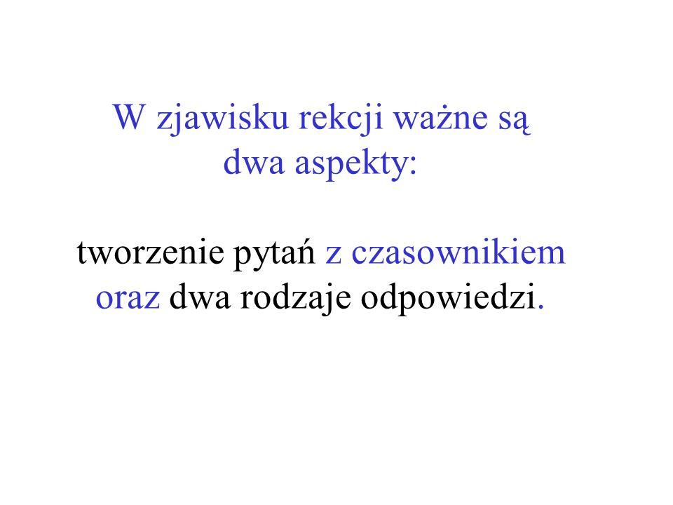 W zjawisku rekcji ważne są dwa aspekty: tworzenie pytań z czasownikiem oraz dwa rodzaje odpowiedzi.