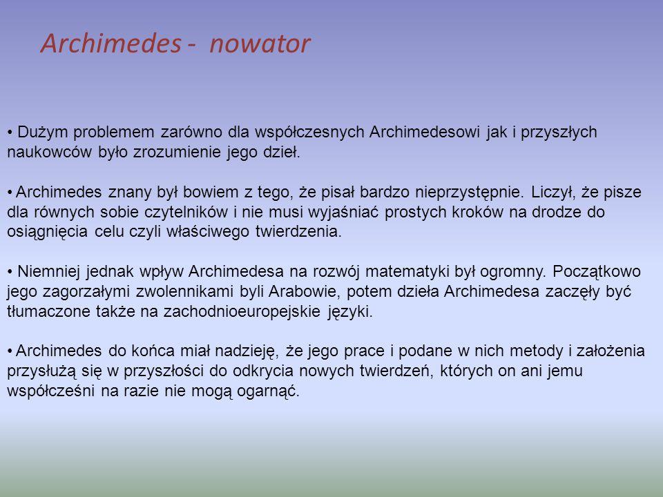 Archimedes - nowator Dużym problemem zarówno dla współczesnych Archimedesowi jak i przyszłych naukowców było zrozumienie jego dzieł.