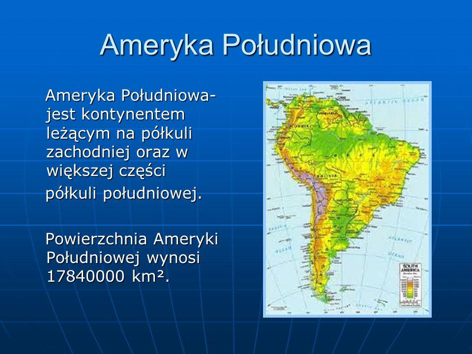 Ameryka Południowa Ameryka Południowa- jest kontynentem leżącym na półkuli zachodniej oraz w większej części.