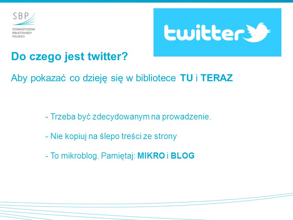 Do czego jest twitter Aby pokazać co dzieję się w bibliotece TU i TERAZ. Trzeba być zdecydowanym na prowadzenie.