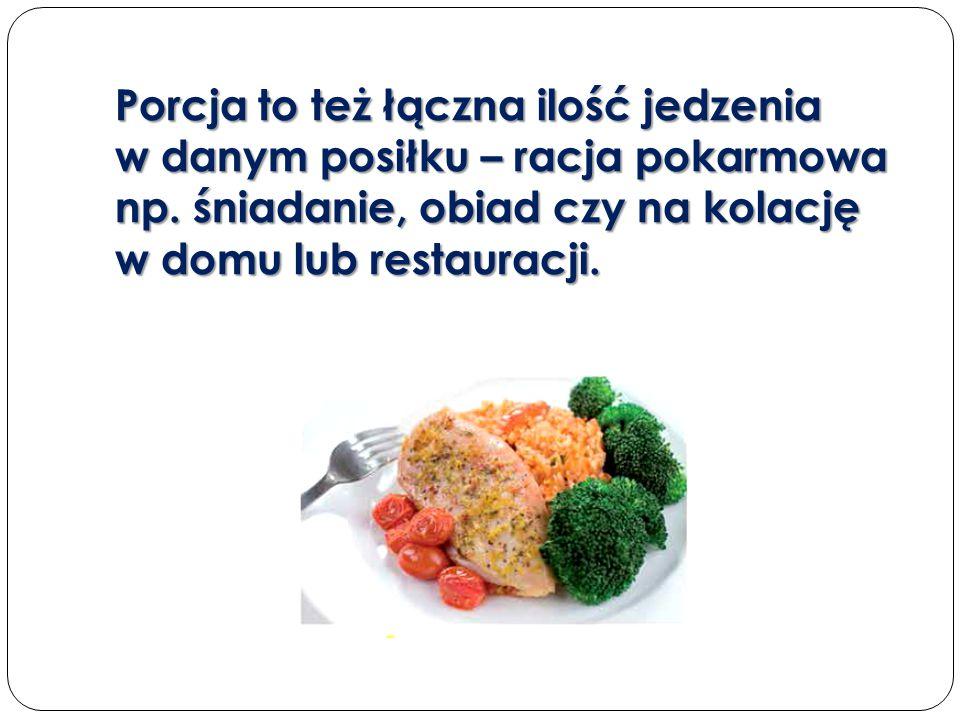 Porcja to też łączna ilość jedzenia w danym posiłku – racja pokarmowa np.