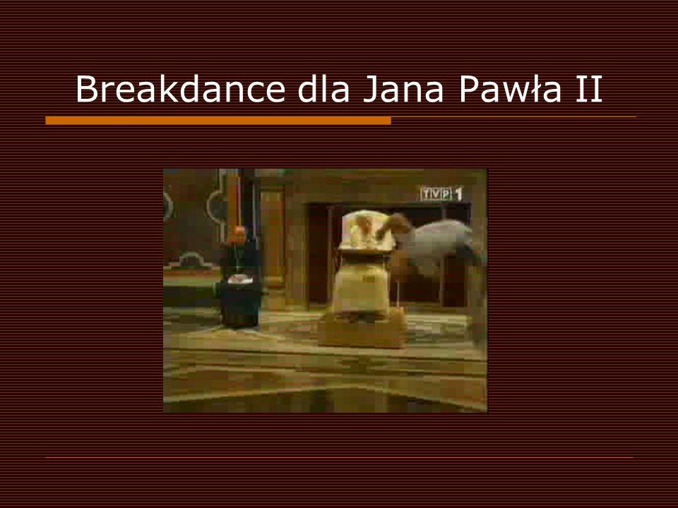 Breakdance dla Jana Pawła II
