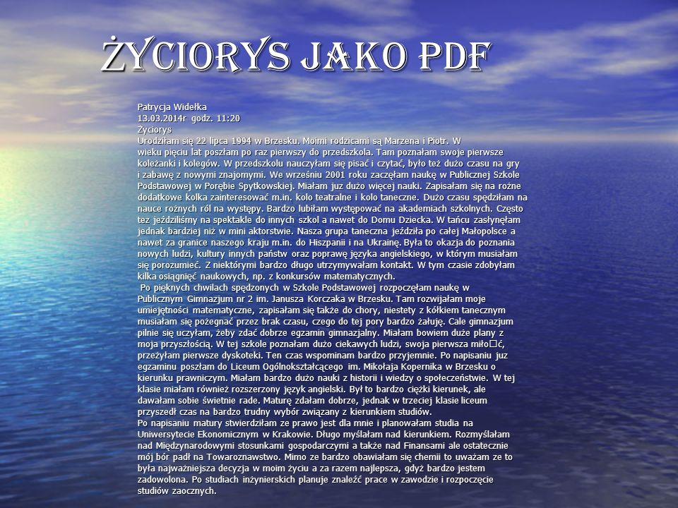 Życiorys jako PDF Patrycja Widełka 13.03.2014r godz. 11:20 Życiorys