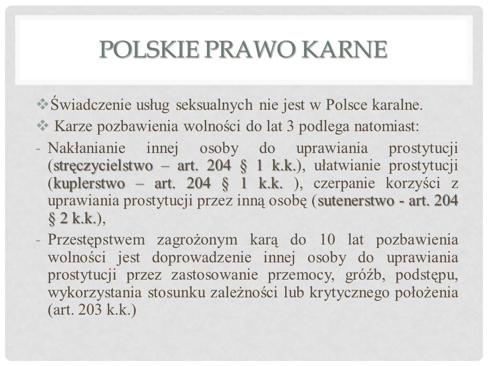 Polskie prawo karne Świadczenie usług seksualnych nie jest w Polsce karalne. Karze pozbawienia wolności do lat 3 podlega natomiast: