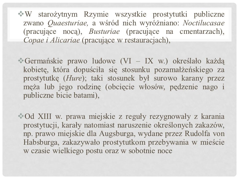 W starożytnym Rzymie wszystkie prostytutki publiczne zwano Quaesturiae, a wśród nich wyróżniano: Noctilucasae (pracujące nocą), Busturiae (pracujące na cmentarzach), Copae i Alicariae (pracujące w restauracjach),