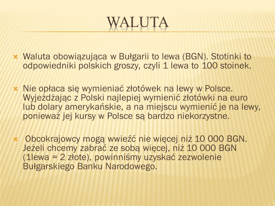 Waluta Waluta obowiązująca w Bułgarii to lewa (BGN). Stotinki to odpowiedniki polskich groszy, czyli 1 lewa to 100 stoinek.