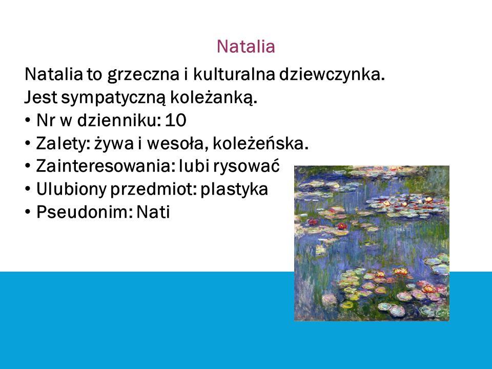 Natalia Natalia to grzeczna i kulturalna dziewczynka. Jest sympatyczną koleżanką. Nr w dzienniku: 10.