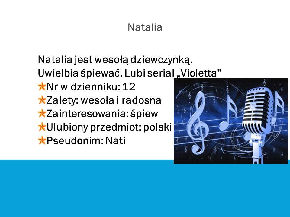 """Natalia Natalia jest wesołą dziewczynką. Uwielbia śpiewać. Lubi serial """"Violetta Nr w dzienniku: 12."""
