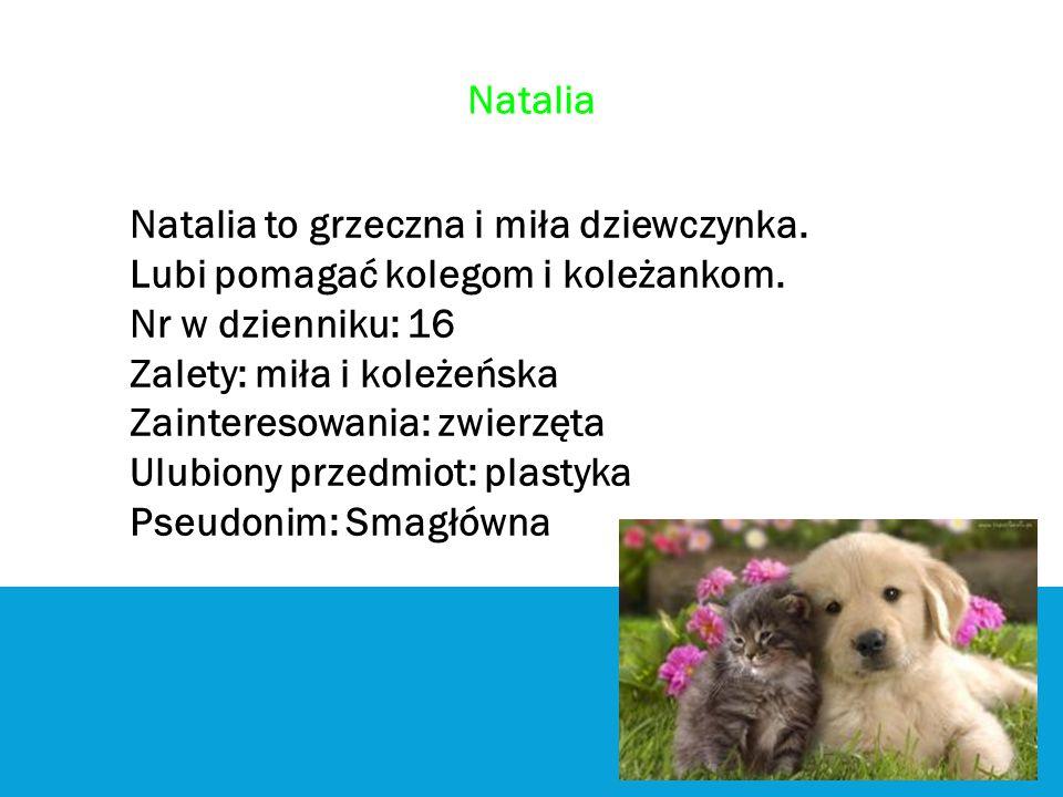 Natalia Natalia to grzeczna i miła dziewczynka. Lubi pomagać kolegom i koleżankom. Nr w dzienniku: 16.