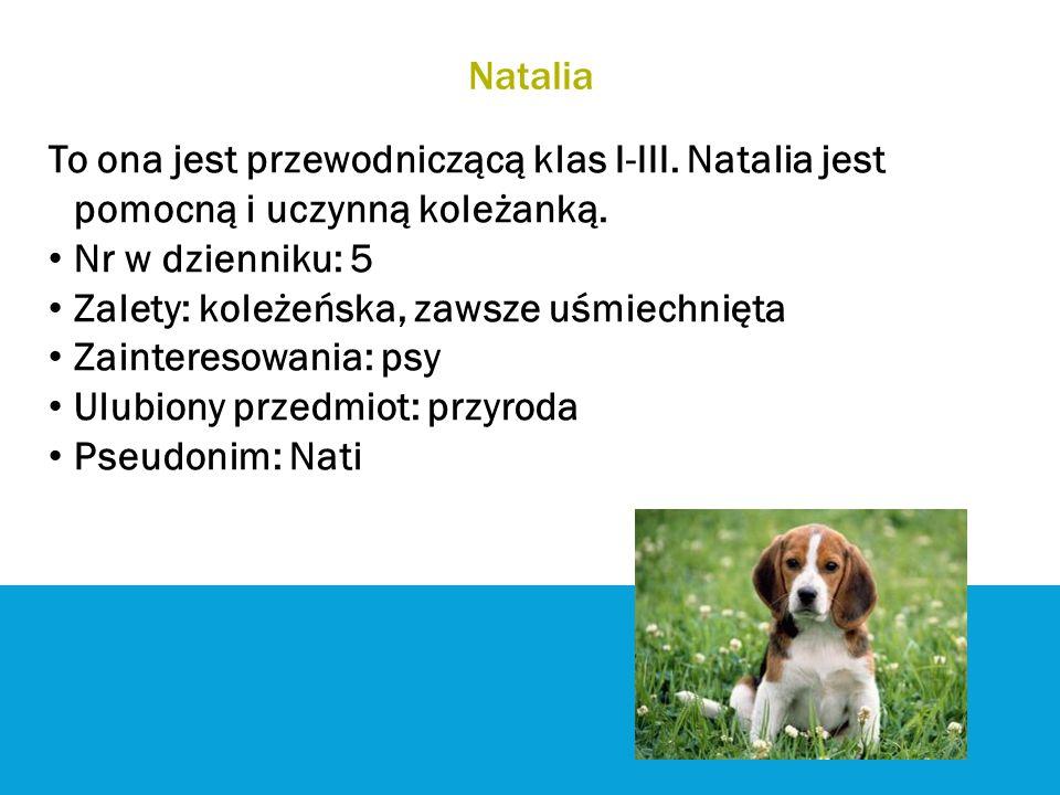 Natalia To ona jest przewodniczącą klas I-III. Natalia jest pomocną i uczynną koleżanką. Nr w dzienniku: 5.