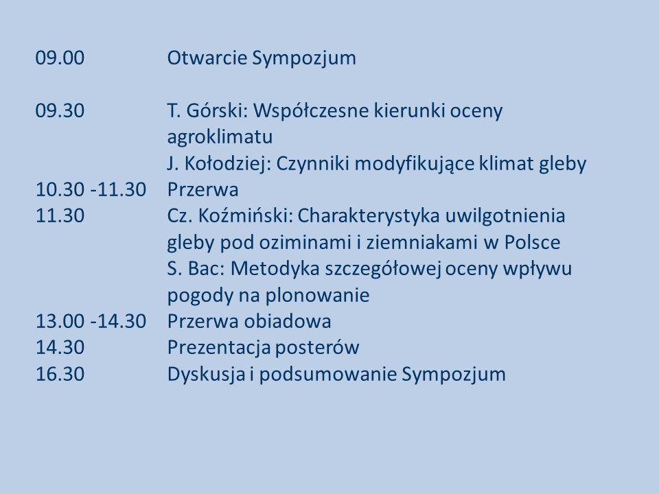 09.00 Otwarcie Sympozjum 09.30 T. Górski: Współczesne kierunki oceny agroklimatu J.