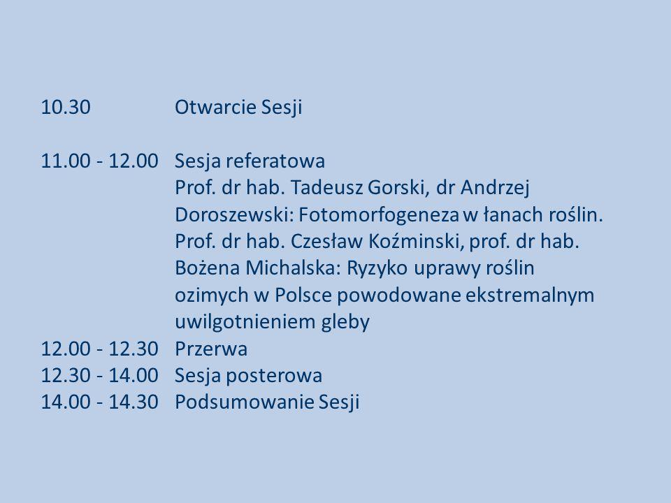 10. 30. Otwarcie Sesji 11. 00 - 12. 00. Sesja referatowa. Prof. dr hab