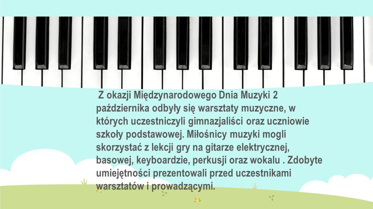 Z okazji Międzynarodowego Dnia Muzyki 2 października odbyły się warsztaty muzyczne, w których uczestniczyli gimnazjaliści oraz uczniowie szkoły podstawowej.