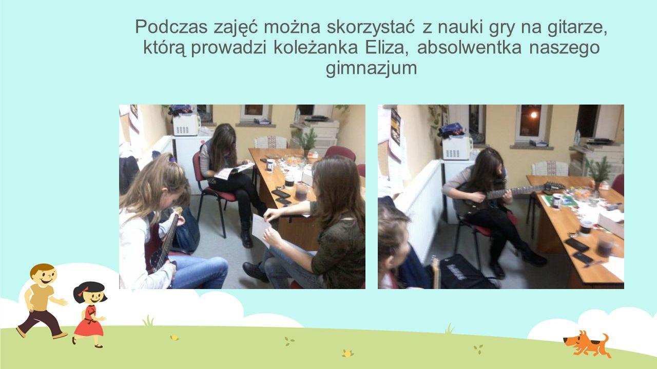 Podczas zajęć można skorzystać z nauki gry na gitarze, którą prowadzi koleżanka Eliza, absolwentka naszego gimnazjum