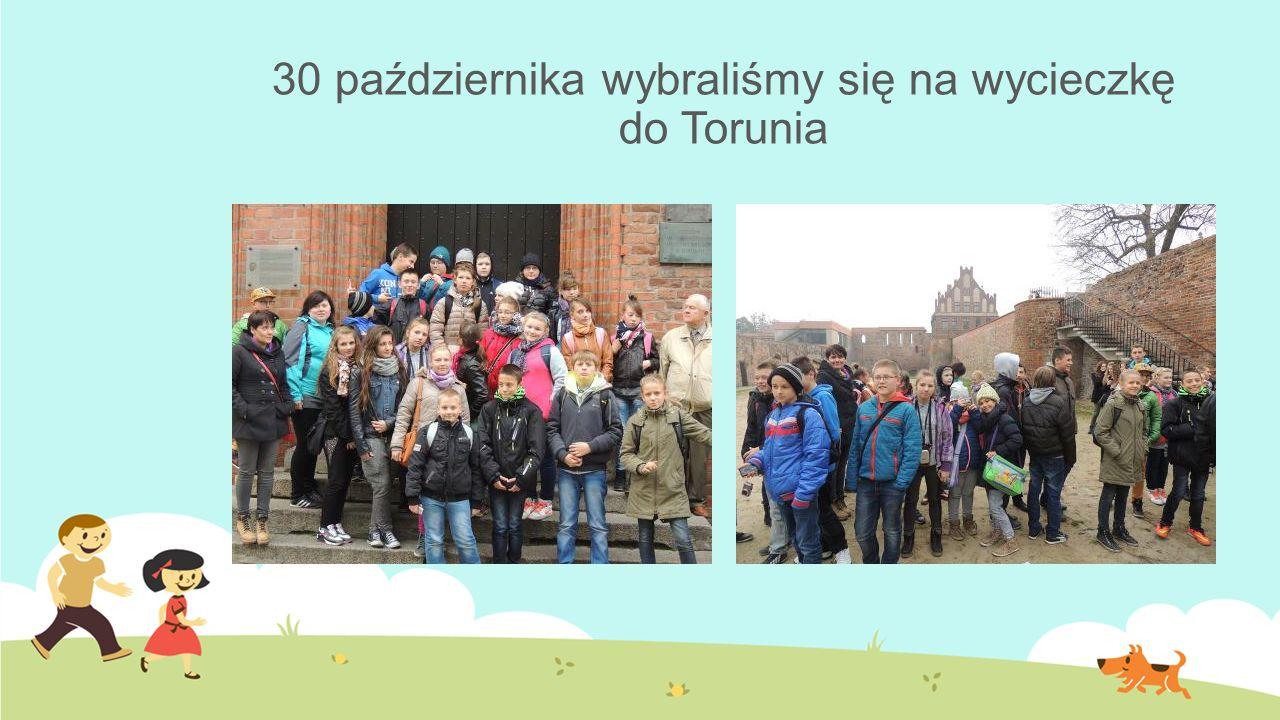 30 października wybraliśmy się na wycieczkę do Torunia