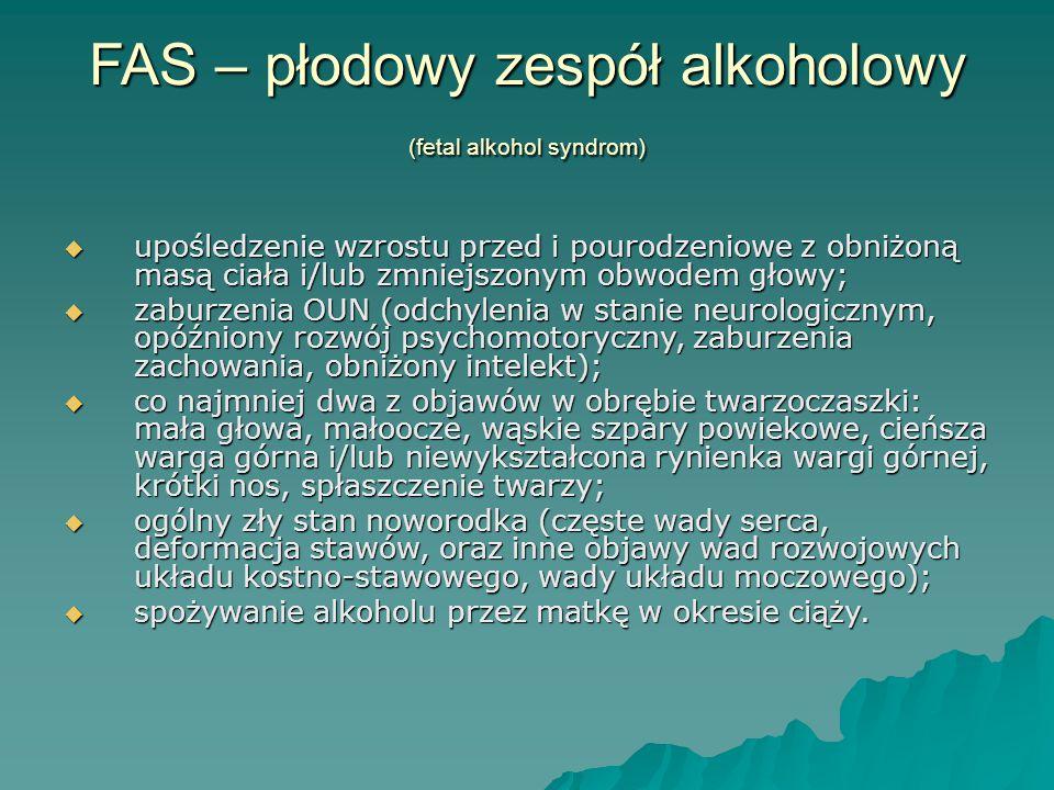 FAS – płodowy zespół alkoholowy (fetal alkohol syndrom)