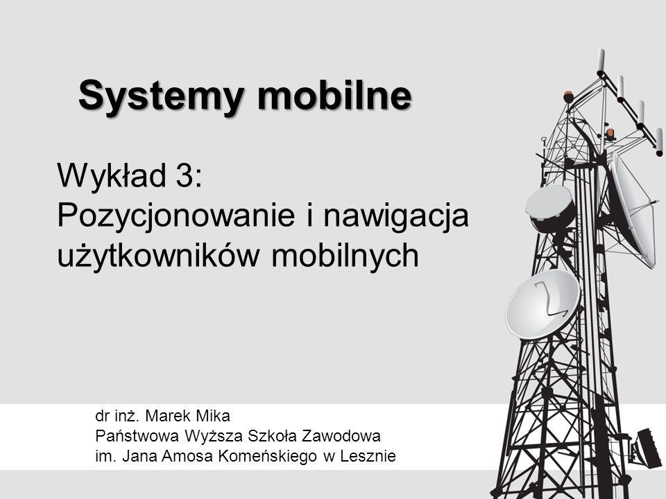 Wykład 3: Pozycjonowanie i nawigacja użytkowników mobilnych