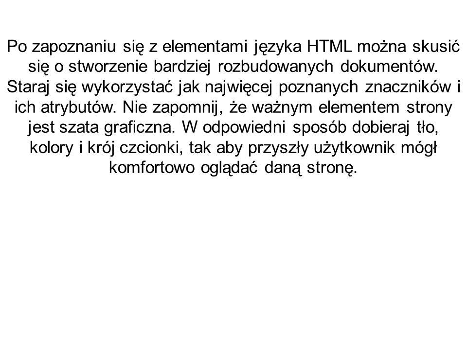 Po zapoznaniu się z elementami języka HTML można skusić się o stworzenie bardziej rozbudowanych dokumentów.