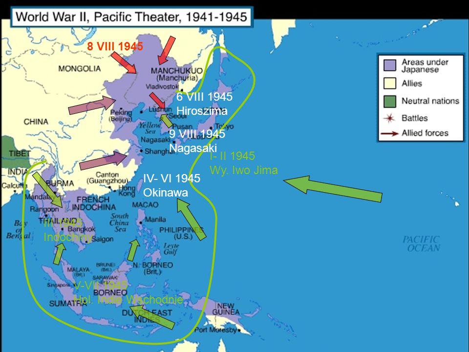 8 VIII 1945 6 VIII 1945. Hiroszima. 9 VIII 1945. Nagasaki. I- II 1945. Wy. Iwo Jima. IV- VI 1945.